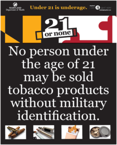 21 or None. No person under the age of 21 years old may be sold tobacco products without military identification.