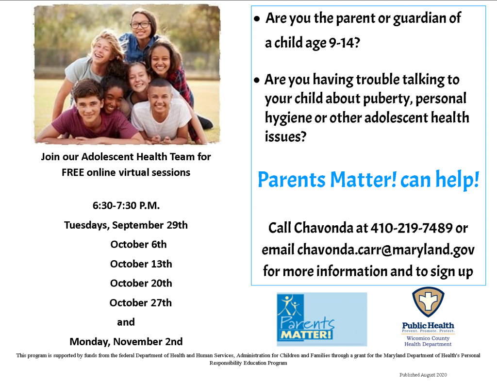 Are you a parent or guardian of a child age 9-14? Are you having trouble talking to your child about puberty, personal hygiene or other adolescent health issues? Join our Adolescent Health Team for free online virtual sessions. Call 410-219-7489 or email chavonda.carr@maryland.gov