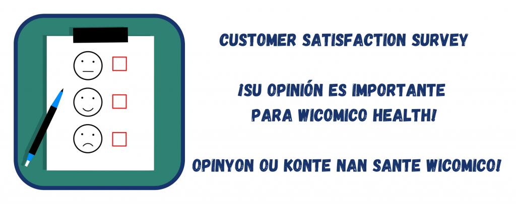 Customer Satisfaction Survey ¡Su opinión es importante para Wicomico Health!  Opinyon ou Konte nan Sante Wicomico!