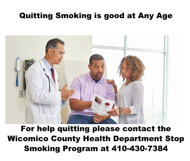 Quitting Smoking is good at any age. For help quitting please contact the Wicomico County Health Department Stop Smoking Program 410-430-7384